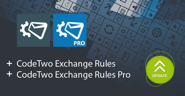 New version of CodeTwo Exchange Rules and CodeTwo Exchange Rules Pro available.