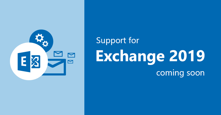 Support for Exchange 2019 coming soon.